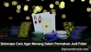 Beberapa Cara Agar Menang Dalam Permainan Judi Poker