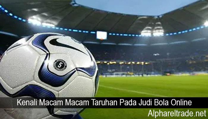 Kenali Macam Macam Taruhan Pada Judi Bola Online
