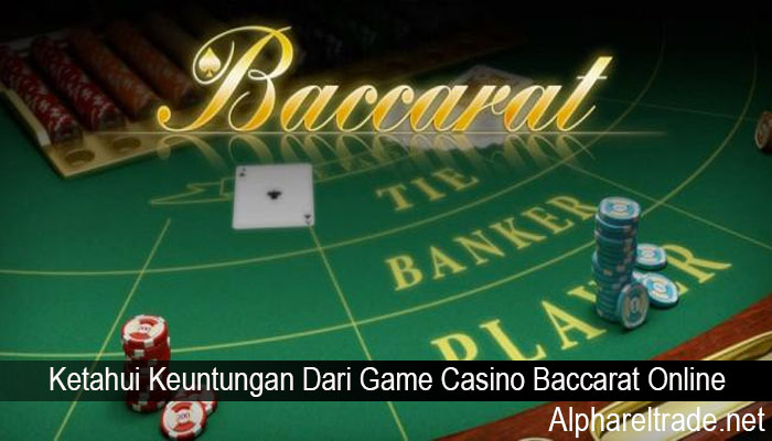 Ketahui Keuntungan Dari Game Casino Baccarat Online