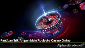 Panduan Trik Ampuh Main Roulette Casino Online