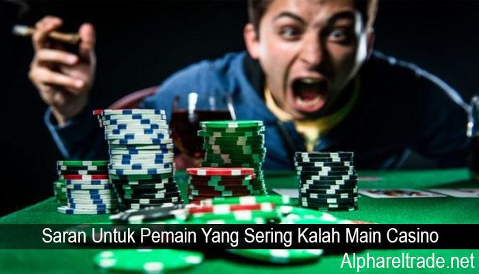Saran Untuk Pemain Yang Sering Kalah Main Casino
