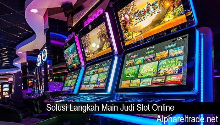 Solusi Langkah Main Judi Slot Online