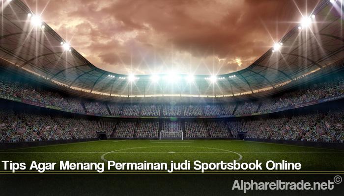 Tips Agar Menang Permainan judi Sportsbook Online