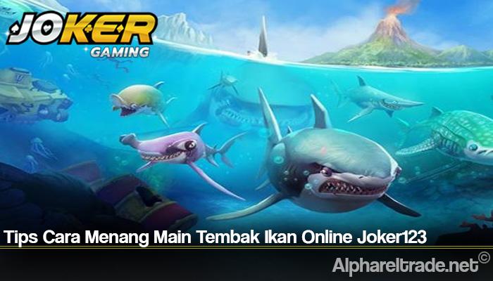 Tips Cara Menang Main Tembak Ikan Online Joker123