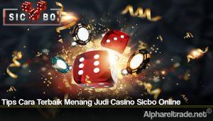 Tips Cara Terbaik Menang Judi Casino Sicbo Online
