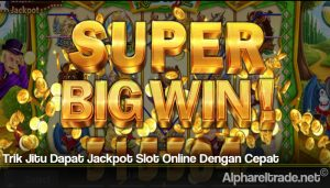 Trik Jitu Dapat Jackpot Slot Online Dengan Cepat