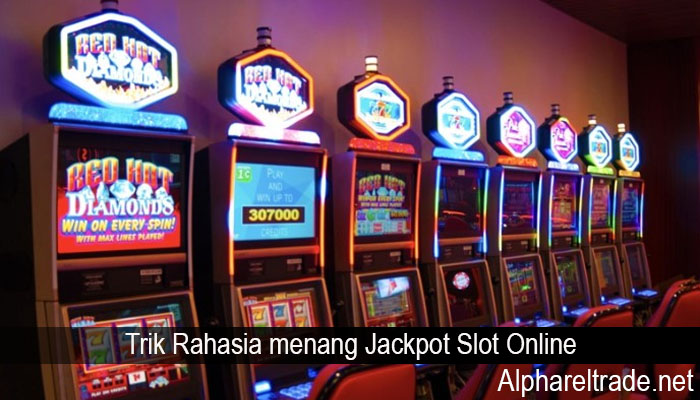 Trik Rahasia menang Jackpot Slot Online