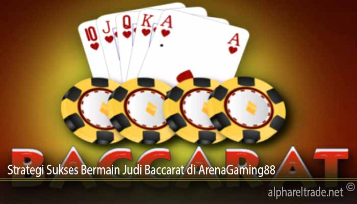 Strategi Sukses Bermain Judi Baccarat di ArenaGaming88