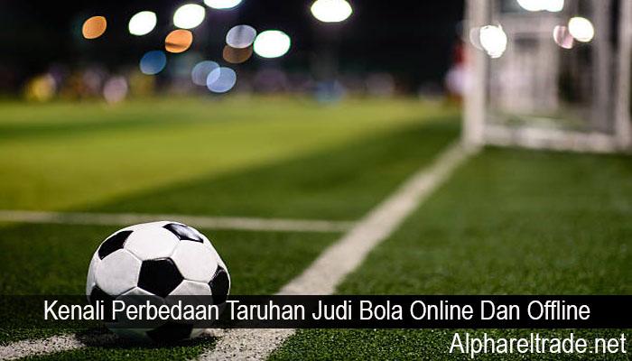 Kenali Perbedaan Taruhan Judi Bola Online Dan Offline