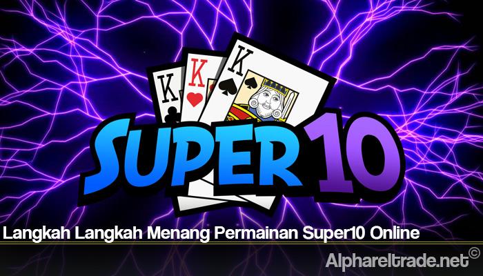Langkah Langkah Menang Permainan Super10 Online