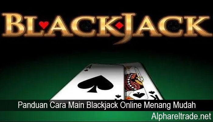 Panduan Cara Main Blackjack Online Menang Mudah