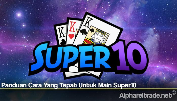Panduan Cara Yang Tepat Untuk Main Super10