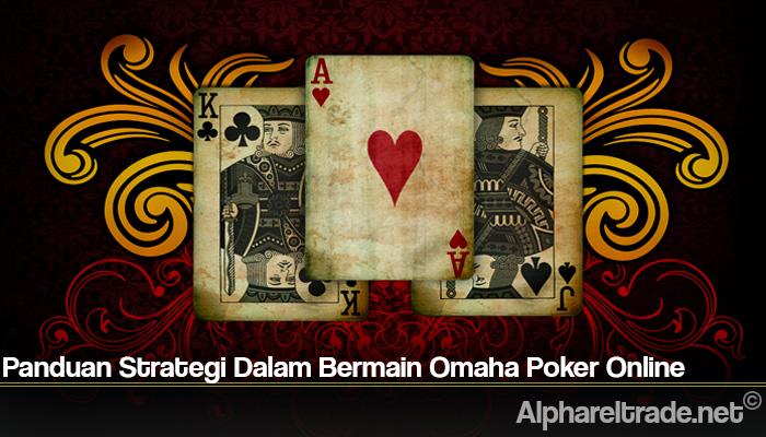 Panduan Strategi Dalam Bermain Omaha Poker Online