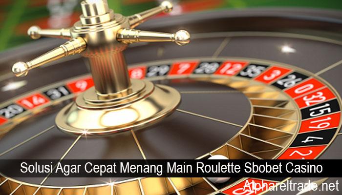 Solusi Agar Cepat Menang Main Roulette Sbobet Casino