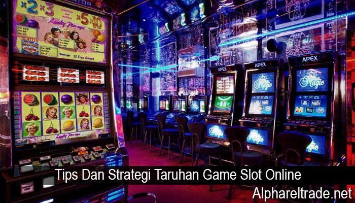 Tips Dan Strategi Taruhan Game Slot Online