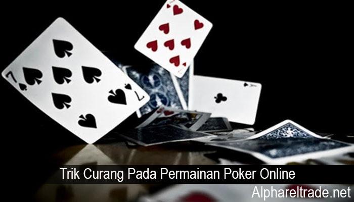 Trik Curang Pada Permainan Poker Online